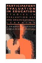 Participatory evaluation in education : studies in evaluation use and organizational learning