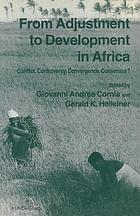 From adjustment to development in Africa : conflict, controversy, convergence, consensus?