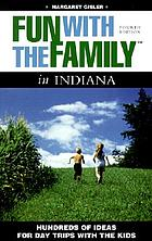 Fun with the family in Indiana : hundreds of ideas for day trips with the kids