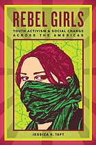 Rebel Girls. ; Youth Activism and Social Change Across the Americas.
