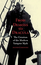 From demons to Dracula : the creation of the modern vampire myth