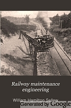 Railway maintenance engineering, with notes on construction,