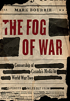 The fog of war : censorship of Canada's media in World War Two