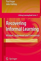 Recovering informal learning : wisdom, judgement and community