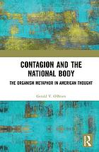 Contagion and the national body : the organism metaphor in American thought