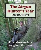 The airgun hunter's year : from dawn to dusk throughout the seasons