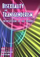 Bisexuality and transgenderism : interSEXions of the others