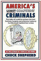 America's least competent criminals : true tales of would-be outlaws who have botched, bungled, and otherwise haplessly but hilariously fumbled their crimes