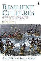 Resilient cultures : America's Native peoples confront European colonization, 1500-1800