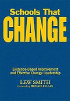 Schools That Change : Evidence-Based Improvement and Effective Change Leadership.