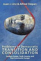 Problems of democratic transition and consolidation : southern Europe, South America, and post-communist Europe