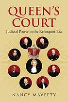 Queen's court : judicial power in the Rehnquist era