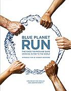 Blue Planet Run : the race to provide safe drinking water to the world