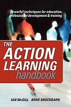 The action learning handbook : powerful techniques for education, professional development and training