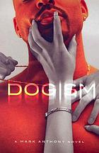 Dogism : a Mark Anthony novel.