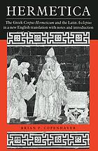 Hermetica : the Greek Corpus Hermeticum and the Latin Asclepius in a new English translation, with notes and introduction