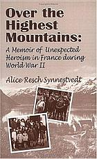 Over the highest mountains : a memoir of unexpected heroism in France during World War II