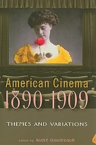 American cinema, 1890-1909 : themes and variations