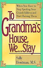 To grandma's house we-- stay : when you have to stop spoiling your grandchildren and start raising them
