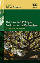 The law and policy of environmental federalism : a comparative analysis