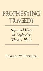 Prophesying tragedy : sign and voice in Sophocles' Theban plays