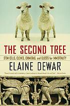 The second tree : stem cells, clones, chimeras, and quests for immortality