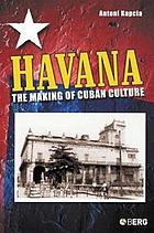 Havana : the making of Cuban culture