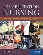 Rehabilitation nursing : a contemporary approach to practice
