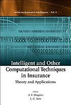 Intelligent and other computational techniques in insurance : theory and applications