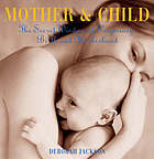 Mother & child : the secret wisdom of pregnancy, birth and motherhood