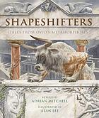 Shapeshifters : tales from Ovid's Metamorphoses