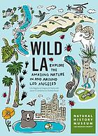 Wild LA : explore the amazing nature in and around Los Angeles