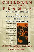 Children of the flames : Dr. Josef Mengele and the untold story of the twins of Auschwitz
