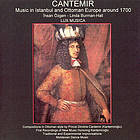 Cantemir : music in Istanbul and Ottoman Europe around 1700.