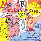 Mozart for your morning workout : tune up and tone up with Wolfgang Amadeus.