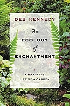An ecology of enchantment : a year in the life of a garden