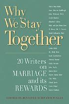 Why we stay together : 20 writers on marriage and its rewards
