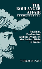 The Boulanger Affair reconsidered : royalism, Boulangism, and the origins of the radical right in France