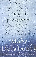 Public life, private grief : a memoir of political life and loss
