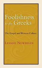 Foolishness to the Greeks : the Gospel and Western culture