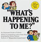 What's happening to me? : The answers to some of the world's most embarrassing questions