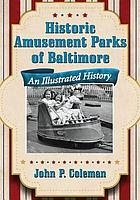 Historic amusement parks in Baltimore : an illustrated history