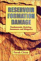 Reservoir formation damage : fundamentals, modeling, assessment, and mitigation
