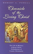 Chronicle of the living Christ : the life and ministry of Jesus Christ : foundations of cosmic Christianity