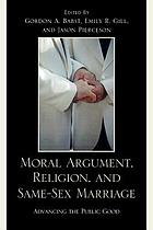 Moral Argument, Religion, and Same-Sex Marriage : Advancing the Public Good.