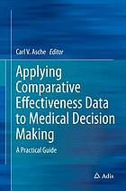 Applying comparative effectiveness data to medical decision making : a practical guide