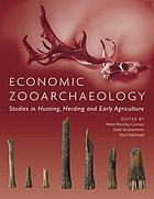 Economic zooarchaeology : studies in hunting, herding and early agriculture