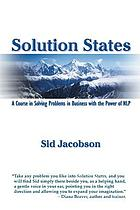 Solution states : a course in solving problems in business with the power of NLP