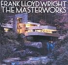 Frank Lloyd Wright : the masterworks
