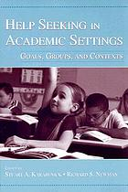 Help seeking in academic settings : goals, groups, and contexts